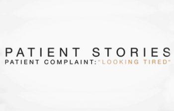 Patient Stories. Patient Complaint: 'Looking tierd'